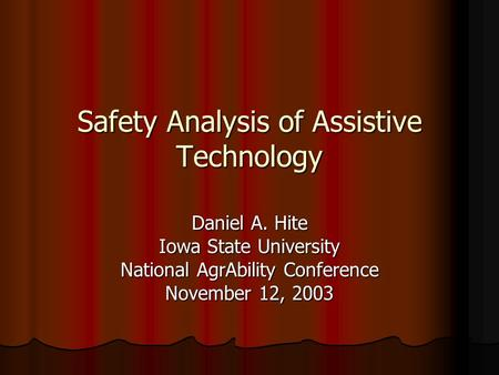 Safety Analysis of Assistive Technology Daniel A. Hite Iowa State University National AgrAbility Conference November 12, 2003.