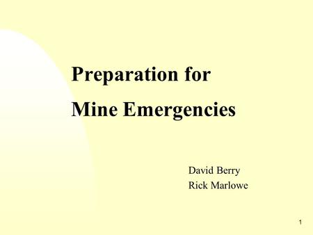 1 Preparation for Mine Emergencies David Berry Rick Marlowe.