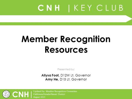 C N H | K E Y C L U B | Updated by: Member Recognition Committee California-Nevada-Hawaii District August 2013 Presented by: CNH Member Recognition Resources.