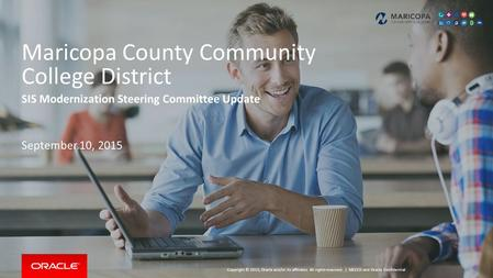 Copyright © 2015, Oracle and/or its affiliates. All rights reserved. | Maricopa County Community College District SIS Modernization Steering Committee.