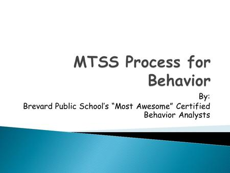 "By: Brevard Public School's ""Most Awesome"" Certified Behavior Analysts."