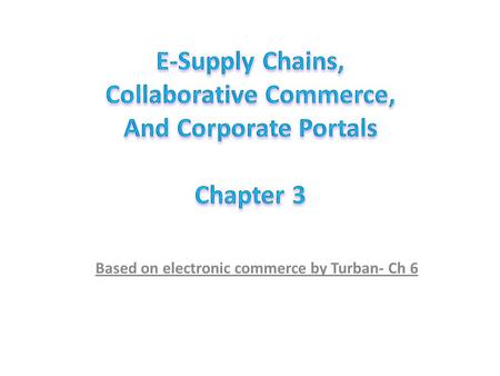 Based on electronic commerce by Turban- Ch 6. 1.Define the e-supply chain and describe its characteristics and components. 2.List supply chain problems.
