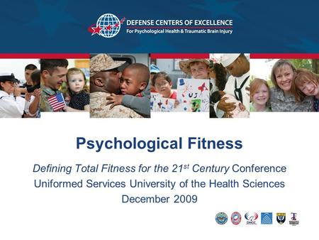 Psychological Fitness Defining Total Fitness for the 21 st Century Conference Uniformed Services University of the Health Sciences December 2009.