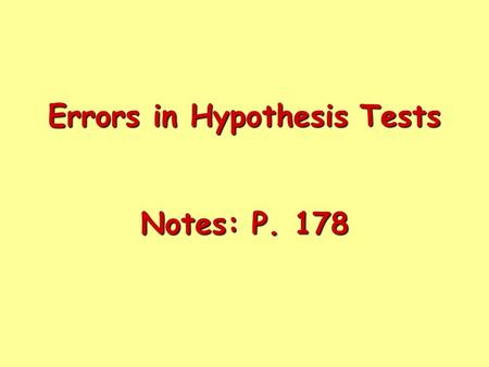 Errors in Hypothesis Tests Notes: P. 178. When you perform a hypothesis test you make a decision: When you make one of these decisions, there is a possibility.