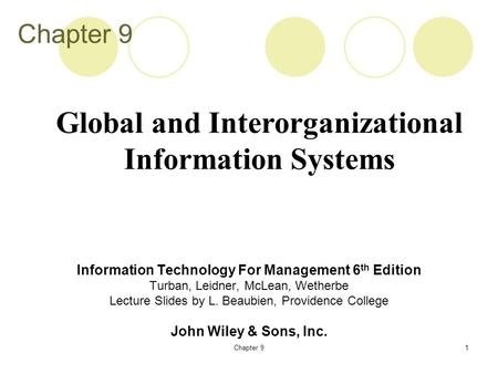 Chapter 91 Information Technology For Management 6 th Edition Turban, Leidner, McLean, Wetherbe Lecture Slides by L. Beaubien, Providence College John.