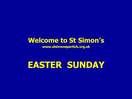 Welcome to St Simon's www.stsimonspartick.org.uk EASTER SUNDAY.