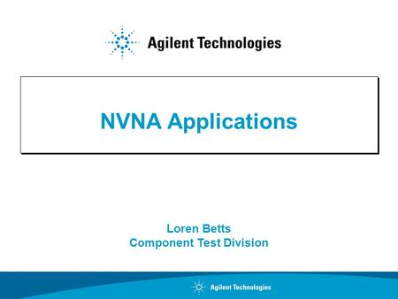 NVNA Applications Loren Betts Component Test Division.