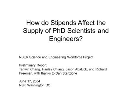 How do Stipends Affect the Supply of PhD Scientists and Engineers? NBER Science and Engineering Workforce Project Preliminary Report: Tanwin Chang, Hanley.