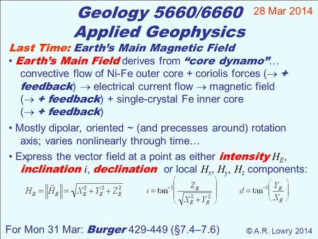 Geology 5660/6660 Applied Geophysics 28 Mar 2014 © A.R. Lowry 2014 For Mon 31 Mar: Burger 429-449 (§7.4–7.6) Last Time: Earth's Main Magnetic Field Earth's.