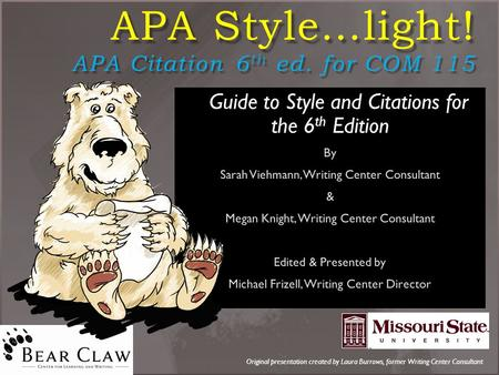APA Style…light! APA Citation 6 th ed. for COM 115 Original presentation created by Laura Burrows, former Writing Center Consultant.