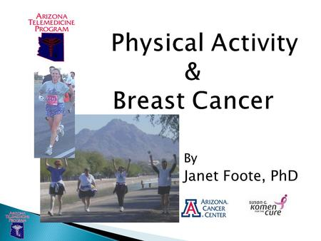 By Janet Foote, PhD. Educational Objectives Discuss the role of movement in:  1. Prevention of breast cancer onset  2. Appropriateness for breast cancer.