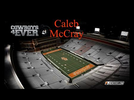 Caleb McCray. Birth I was born at OU Medical Center in Norman, Oklahoma on August 15 th, 1994.
