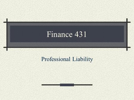 Finance 431 Professional Liability. Historically only covered liability from Professional Services to others Medical malpractice Doctors Errors and Omissions.