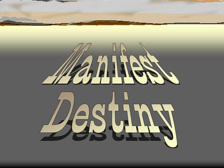 """Manifest Destiny""  First coined by newspaper editor, John O'Sullivan in 1845.  .... the right of our manifest destiny to over spread and to possess."