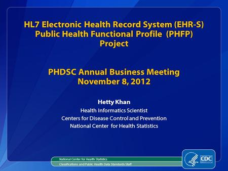 HL7 Electronic Health Record System (EHR-S) Public Health Functional Profile (PHFP) Project PHDSC Annual Business Meeting November 8, 2012 Hetty Khan Health.