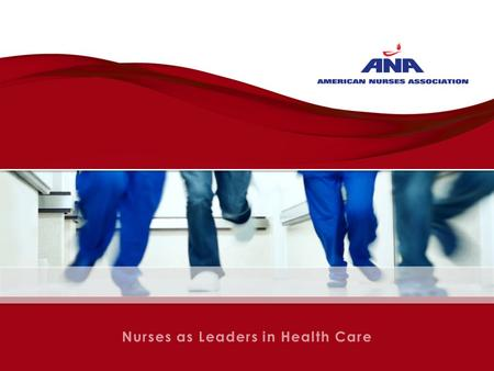 Nurses as Leaders in Health Care. Jennifer Mensik, PhD, RN, NEA- BC, FACHE ANA 2 nd Vice President Ohio Nurses Association 2013 Annual Convention October.
