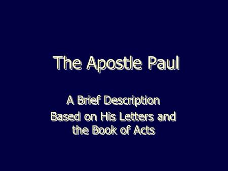 The Apostle Paul A Brief Description Based on His Letters and the Book of Acts A Brief Description Based on His Letters and the Book of Acts.