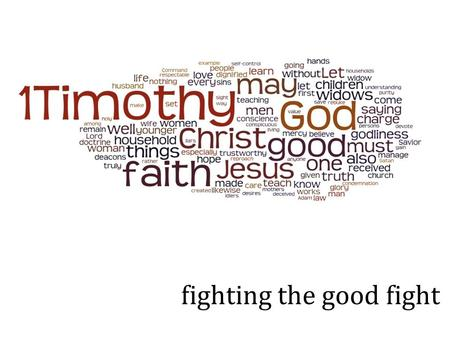 Fighting the good fight. 1 Timothy 2:1-7 I urge, then, first of all, that petitions, prayers, intercession and thanksgiving be made for all people— for.