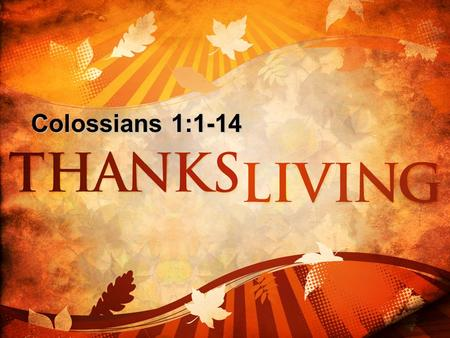 Colossians 1:1-14. COLOSSIANS 1 1 Paul, an apostle of Christ Jesus by the will of God, and Timothy our brother, 2 To the holy and faithful brothers in.
