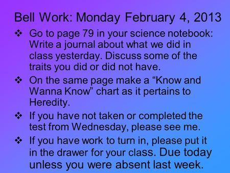 Bell Work: Monday February 4, 2013  Go to page 79 in your science notebook: Write a journal about what we did in class yesterday. Discuss some of the.