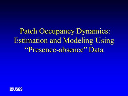 "Patch Occupancy Dynamics: Estimation and Modeling Using ""Presence-absence"" Data."