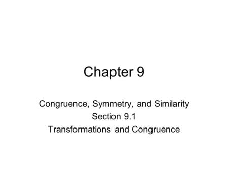 Chapter 9 Congruence, Symmetry, and Similarity Section 9.1 Transformations and Congruence.