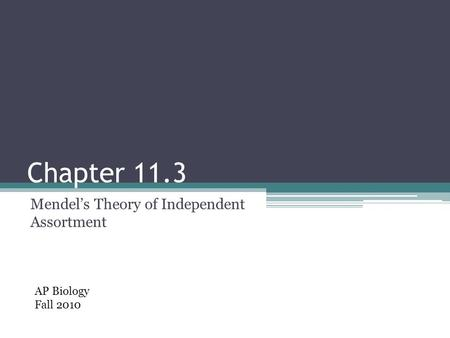 Chapter 11.3 Mendel's Theory of Independent Assortment AP Biology Fall 2010.