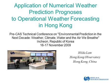 Application of Numerical Weather Prediction Prognoses to Operational Weather Forecasting in Hong Kong Pre-CAS Technical Conference on Environmental Prediction.