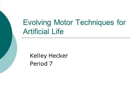Evolving Motor Techniques for Artificial Life Kelley Hecker Period 7.