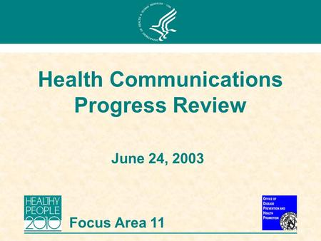 June 24, 2003 Health Communications Progress Review Focus Area 11.
