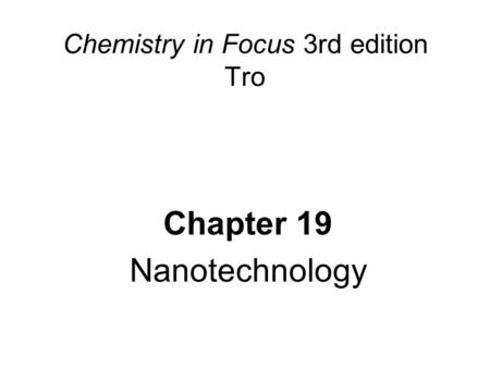 Chemistry in Focus 3rd edition Tro Chapter 19 Nanotechnology.