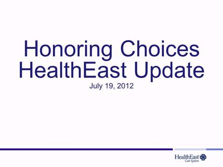 Honoring Choices HealthEast Update July 19, 2012.