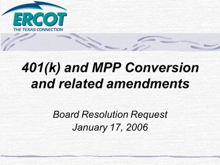 401(k) and MPP Conversion and related amendments Board Resolution Request January 17, 2006.