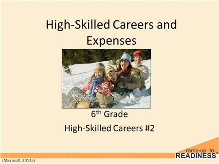 High-Skilled Careers and Expenses 6 th Grade High-Skilled Careers #2 (Microsoft, 2011a)
