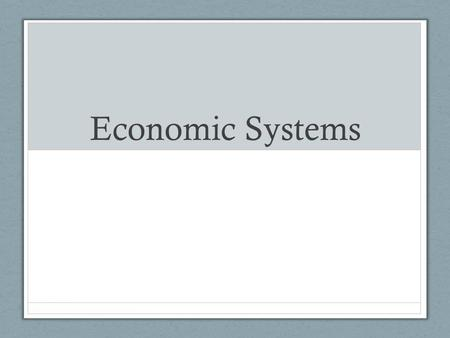 Economic Systems. Economies Based on Tradition Characteristics Traditional Economy – Use of scarce resources, and almost all other economic activity,