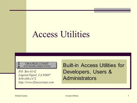 Multiple Cases Access Utilities1 Built-in Access Utilities for Developers, Users & Administrators P.O. Box 6142 Laguna Niguel, CA 92607 949-489-1472