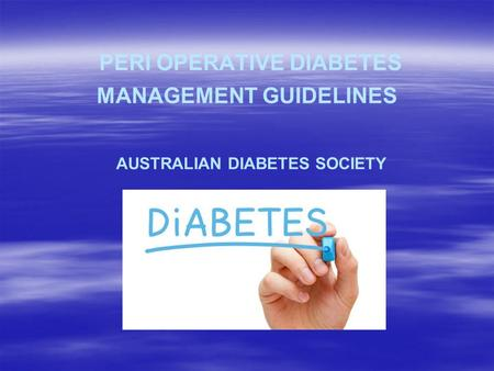 PERI OPERATIVE DIABETES MANAGEMENT GUIDELINES AUSTRALIAN DIABETES SOCIETY.