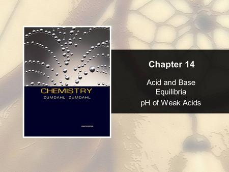 Chapter 14 Acid and Base Equilibria pH of Weak Acids.
