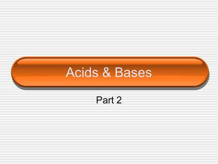 Acids & Bases Part 2. Acid & Base Ionization Constants A weak acid or base produces a reaction that only partially goes forward. The acid or base ionization.