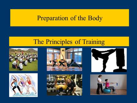 Preparation of the Body The Principles of Training.