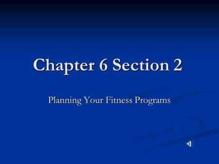 Chapter 6 Section 2 Planning Your Fitness Programs.