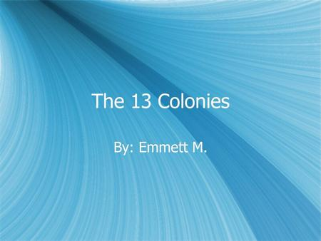 The 13 Colonies By: Emmett M. The Founding Fathers  John Adams was elected by their respective colonial assemblies.  Benjamin franking created electricity.