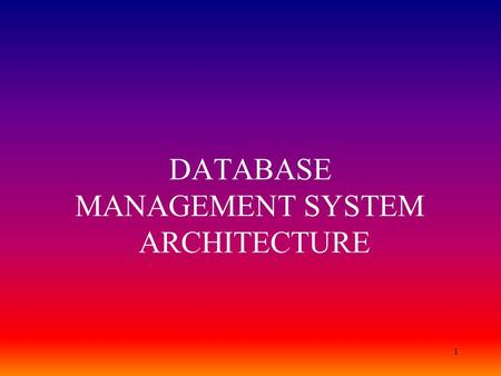 1 DATABASE MANAGEMENT SYSTEM ARCHITECTURE. 2 Data Models Data Model –A collection of concepts that can be used to describe the structure of a database.