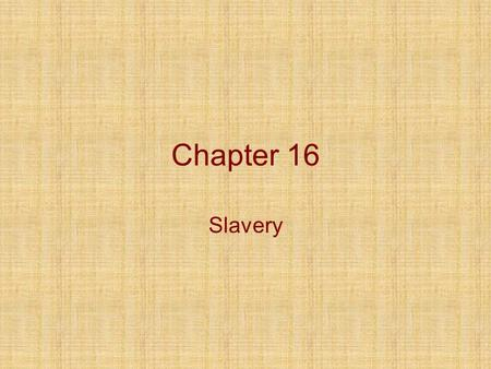 Chapter 16 Slavery. Cotton Cotton Gin made wide sale need for slaves to produce cotton North and South both prospered Accounted for ½ the exports after.