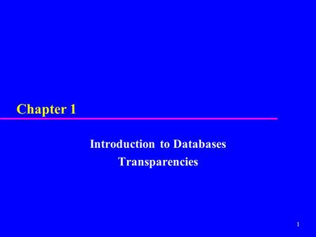 1 Chapter 1 Introduction to Databases Transparencies.