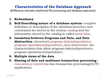 Characteristics of the Database Approach (Difference between traditional file processing and database approach) Redundancy Self-Describing nature of a.