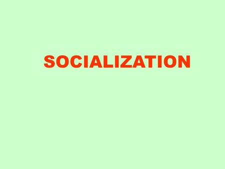 SOCIALIZATION. Socialization The lifelong social experience by which individuals develop their human potential and learn patterns of their culturePersonality.