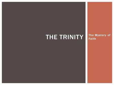 The Mystery of Faith THE TRINITY.  Before we can begin to discuss God, we must put on the right mindset.  God is essentially a mystery – a mystery is.