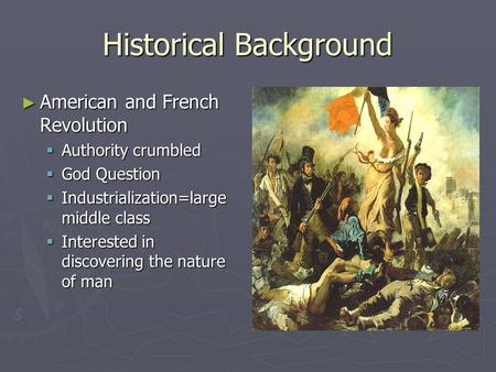 Historical Background ► American and French Revolution  Authority crumbled  God Question  Industrialization=large middle class  Interested in discovering.