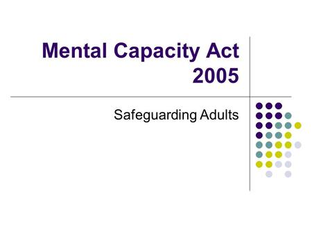 Mental Capacity Act 2005 Safeguarding Adults.